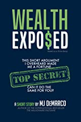 Wealth Exposed: This Short Argument I Overheard Made Me A Fortune... Can It Do The Same For You? Kindle Edition