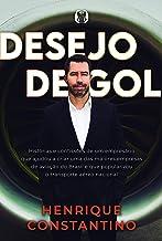 Desejo de Gol: Histórias e confissões de um empresário que ajudou a criar uma das maiores empresas de aviação do Brasil e ...