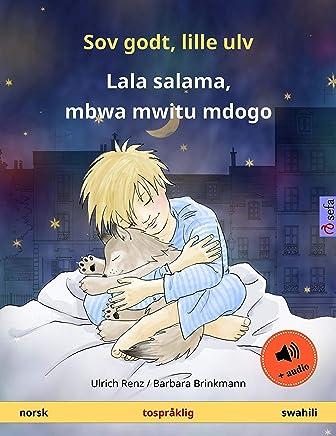 Sov godt, lille ulv – Lala salama, mbwa mwitu mdogo. Tospråklig barnebok (norsk – swahili), med lydbok for nedlasting (Sefa bildebøker på to språk) (Norwegian Edition)