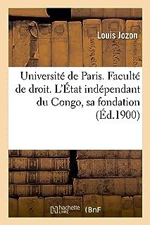 Université de Paris. Faculté de Droit. l'État Indépendant Du Congo, Sa Fondation, Les Principales (Sciences Sociales) (French Edition)