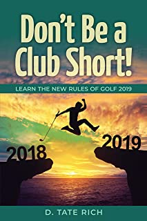 Don't Be a Club Short!: Learn the New Rules of Golf 2019