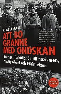 Att bo granne med ondskan : Sveriges förhållande till nazismen, Nazityskland och Förintelsen