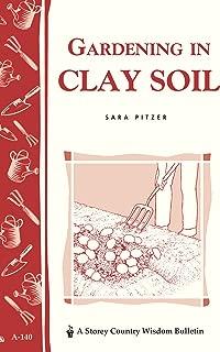 Gardening in Clay Soil: Storey's Country Wisdom Bulletin A-140 (Storey Publishing Bulletin ; A-140)