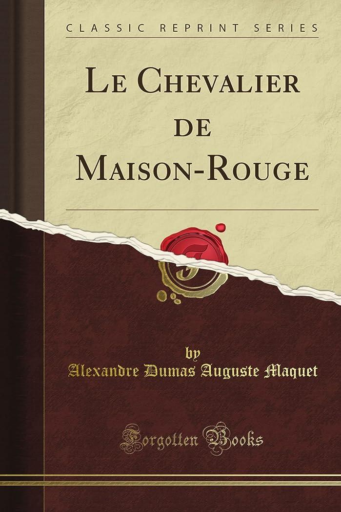 ヘビ広い出撃者Le Chevalier de Maison-Rouge (Classic Reprint)
