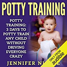 Potty Training: 3 Days to Potty Train Any Child Without Driving Everyone Crazy