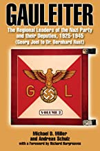 Gauleiter: The Regional Leaders of the Nazi Party and Their Deputies, 1925-1945 (Volume 2: Georg Joel to Dr. Bernhard Rust)