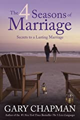 The 4 Seasons of Marriage: Secrets to a Lasting Marriage Kindle Edition