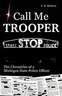 Call Me Trooper: The Chronicles of a Michigan State Police Officer