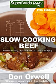 Slow Cooking Beef: Low Carb Slow Cooker Beef Recipes, Dump Dinners Recipes, Quick & Easy Cooking Recipes, Antioxidants & Phytochemicals, Soups Stews and ... (Low Carb Slow Cooking Beef Book 12)