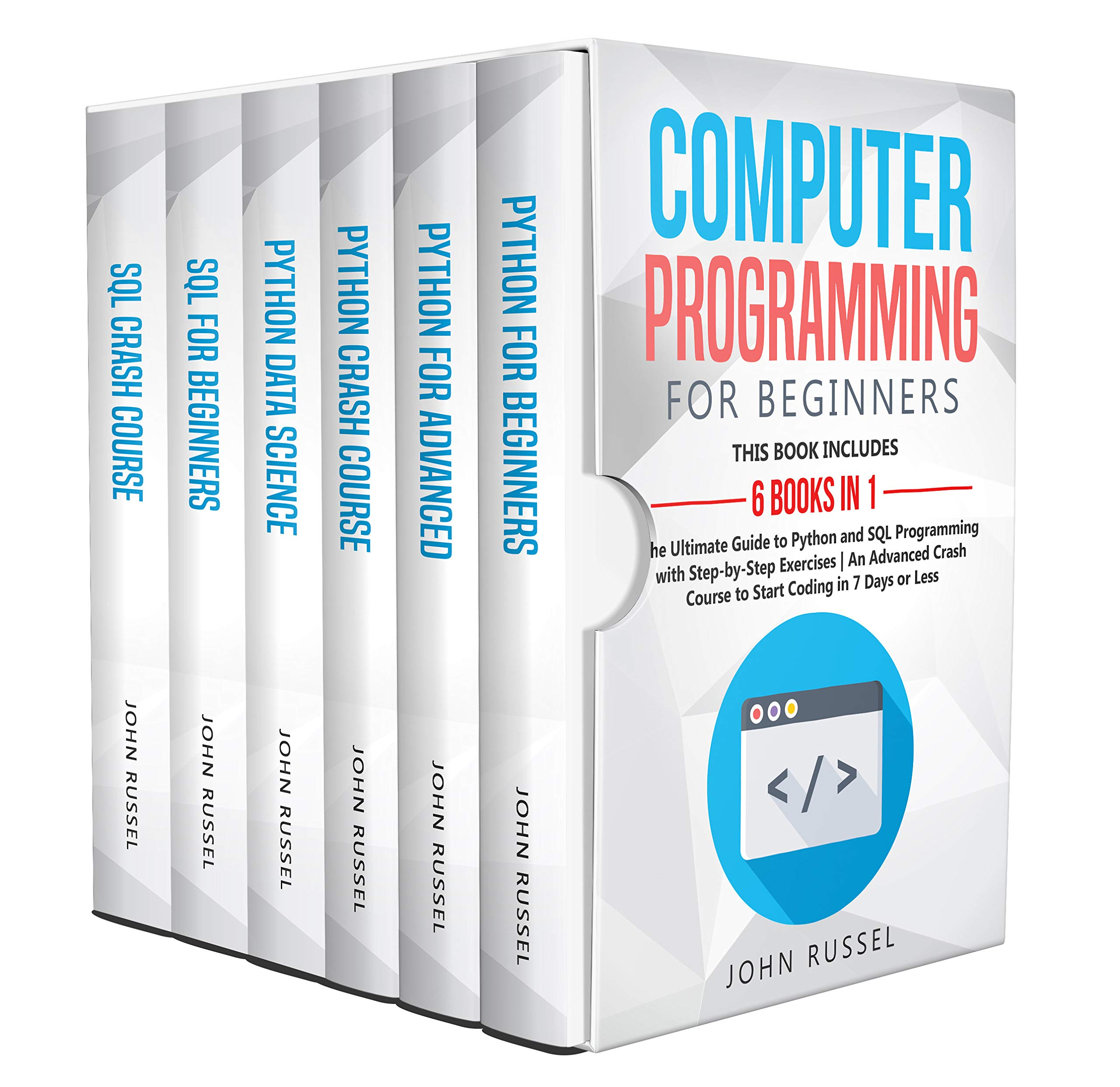 Computer Programming for Beginners: 6 Books in 1: The Ultimate Guide to Python and SQL Programming with Step-by-Step Exercises | An Advanced Crash Course to Start Coding in 7 Days or Less