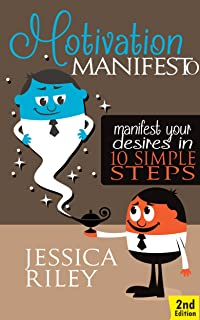 MOTIVATION - Manifesto 2nd Edition: Manifest Your Desires in 10 Simple Steps (Law of Attraction, Power, Desire) (English E...