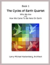 Book #1 - The Cycles of Earth Quartet, Who We Are and How We Came To Be Here On Earth