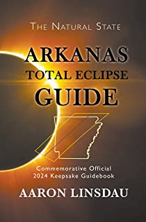 Arkansas Total Eclipse Guide: Official Commemorative 2024 Total Eclipse Guidebook (2024 Total Eclipse State Guide Series) (English Edition)