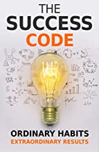 The Success Code: How Ordinary Habits Can Produce Extraordinary Results (Self Help Success Series Book 1) (English Edition)