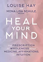 Heal Your Mind: Your Prescription for Wholeness Through Medicine, Affirmations and Intuition