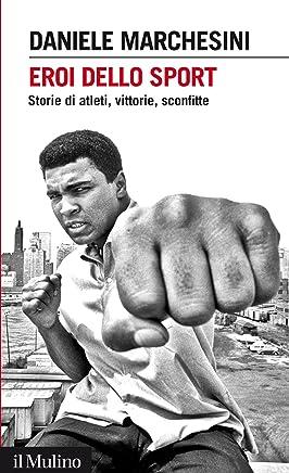 Eroi dello sport: Storie di atleti, vittorie, sconfitte (Intersezioni Vol. 452)