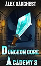 Dungeon Core Academy: Book 2 (A Dungeon Crafting series)