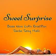Sweet Surprise - Bossa Nova Latin Brazilian Samba Sexy Music with Jazz Lounge Chill Sounds