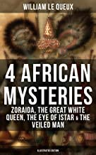 4 African Mysteries: Zoraida, The Great White Queen, The Eye of Istar & The Veiled Man (Illustrated Edition): Zoraida, The Great White Queen, The Eye of Istar & The Veiled Man