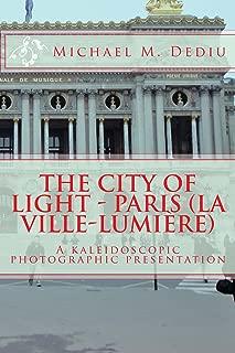 The City of Light - Paris (La Ville-Lumière): A kaleidoscopic photographic presentation