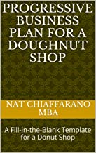 Progressive Business Plan for a Doughnut Shop: A Fill-in-the-Blank Template for a Donut Shop