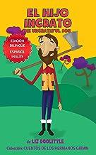 EL HIJO INGRATO. THE UNGRATEFUL SON. EDICION BILINGÜE: ESPAÑOL INGLES. Un libro con imágenes para chicos 3-8. El Hijo Ingr...