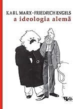 A ideologia alemã: crítica da mais recente filosofia alemã em seus representantes Feuerbach, B. Bauer e Stirner, e do soci...