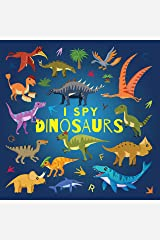 I Spy Dinosaurs: A Fun Guessing Game Picture Book for Kids Ages 2-5, Toddlers and Kindergartners ( Picture Puzzle Book for Kids ) (I Spy Books for Kids 12) Kindle Edition