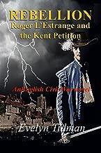 Rebellion: Roger L'Estrange and the Kent Petition (The Adventures of Roger L'Estrange Book 2) (English Edition)
