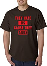 New Way 324 - Unisex T-Shirt They Hate Us Cause They Anus Ain't Us Funny Humor