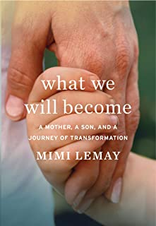 What We Will Become: A Mother, a Son, and a Journey of Transformation
