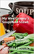 My Wee Granny's Soups and Stews: Traditional Scottish Recipes From My Wee Granny's Table to Yours (My Wee Granny's Scottish Recipes Book 3)