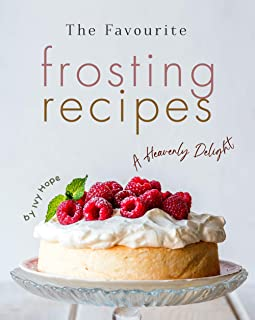 The Favourite Frosting Recipes: A Heavenly Delight