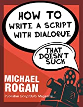 How to Write a Script With Dialogue That Doesn't Suck: Your Ultimate, No-Nonsense Screenwriting 101 for Writing Screenplay Dialogue (Book 3 of the