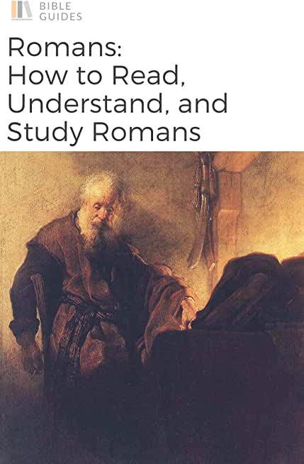 The Bible: Romans: How To Read, Understand, and Study The Book of Romans (Bible Guides) (English Edition)
