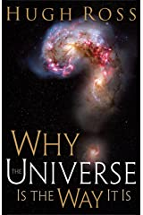 Why the Universe Is the Way It Is (Reasons to Believe) Kindle Edition