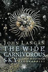 The Wide, Carnivorous Sky and Other Monstrous Geographies Kindle Edition