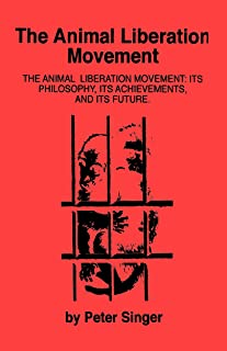 The Animal Liberation Movement: Its Philosophy, Its Achievements, and Its Future