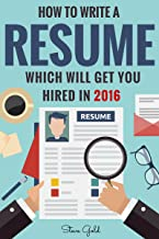 Resume: How To Write A Resume Which Will Get You Hired In 2016 (Resume, Resume Writing, CV, Resume Samples, Resume Templates, How to Write a CV, CV Writing, Resume Writing Tips, Resume Secrets)                                        best CV and Resume Books