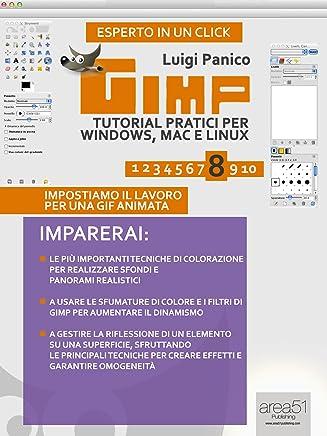 GIMP. Tutorial pratici per Windows, Mac e Linux. Livello 8 (Esperto in un click)