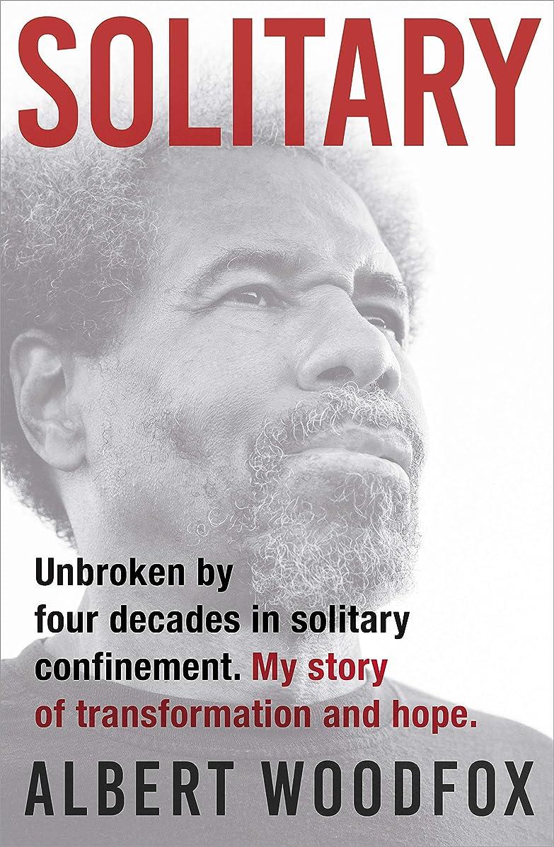 調整可能マキシム支払いSolitary: Unbroken by Four Decades in Solitary Confinement. My Story of Transformation and Hope (English Edition)