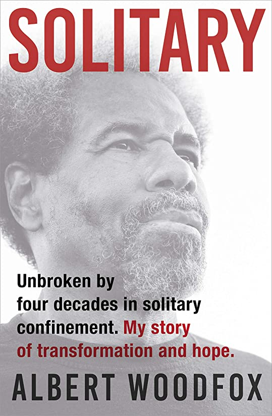 不条理広まった貞Solitary: Unbroken by Four Decades in Solitary Confinement. My Story of Transformation and Hope (English Edition)