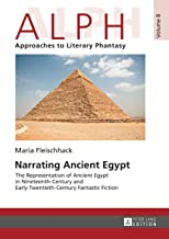 Narrating Ancient Egypt: The Representation of Ancient Egypt in Nineteenth-Century and Early-Twentieth-Century Fantastic F...