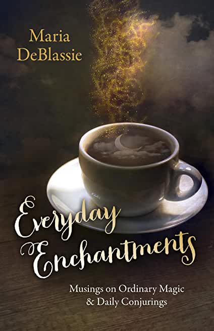 Everyday Enchantments: Musings on Ordinary Magic & Daily Conjurings (English Edition)