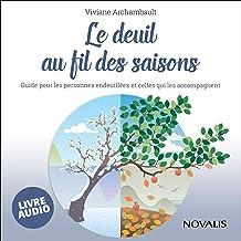 Le deuil au fil des saisons [Mourning Through the Seasons]: Guide pour les personnes endeuillées et celles qui les accompa...
