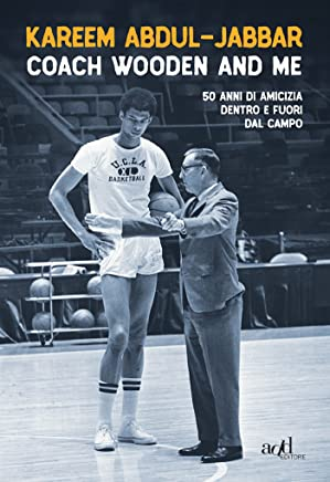Coach Wooden and Me: 50 di amicizia dentro e fuori dal campo (add biografie)