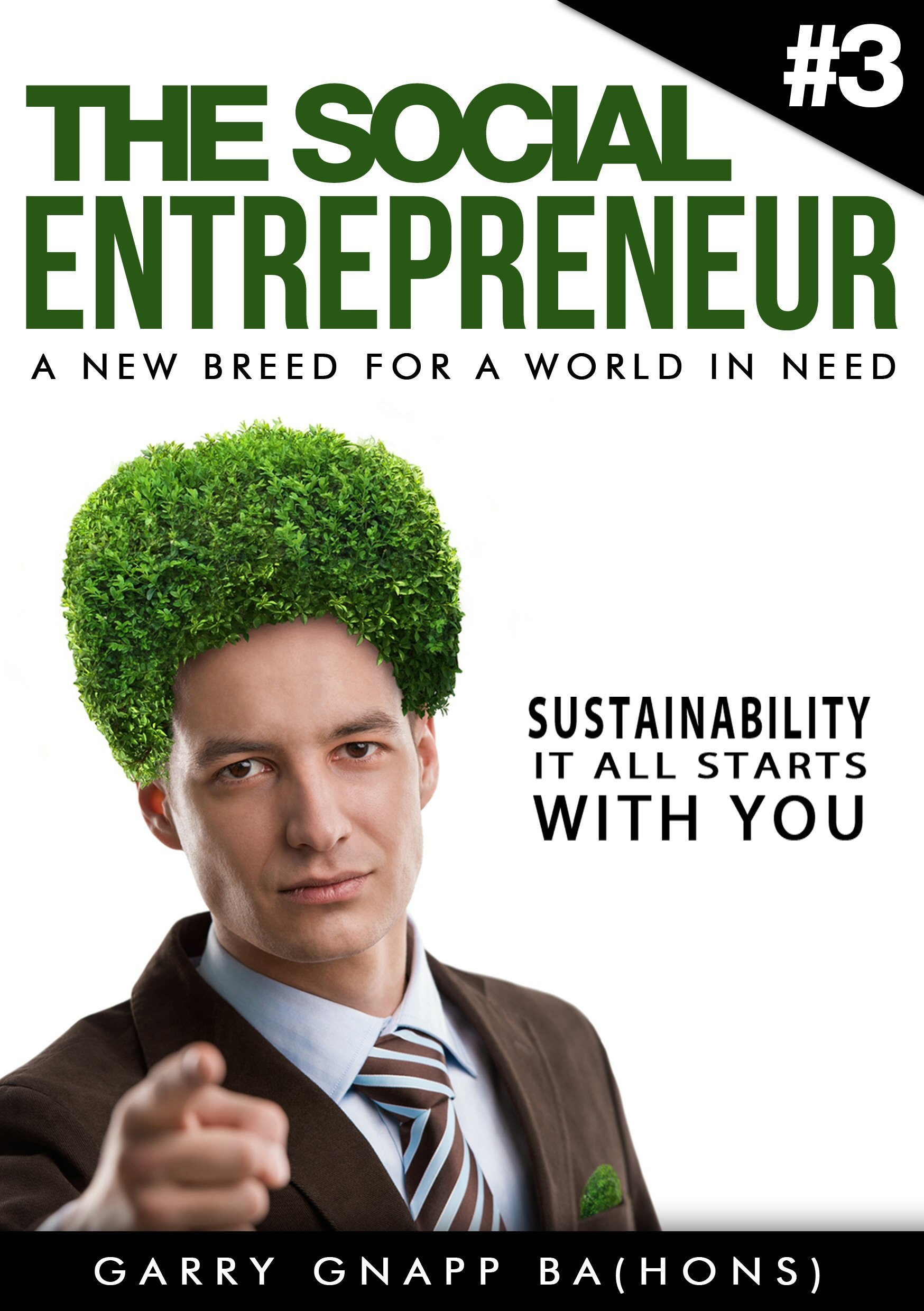 Sustainability - It All Starts With You (The Social Entrepreneur, A New Breed for a World in Need Book 3)