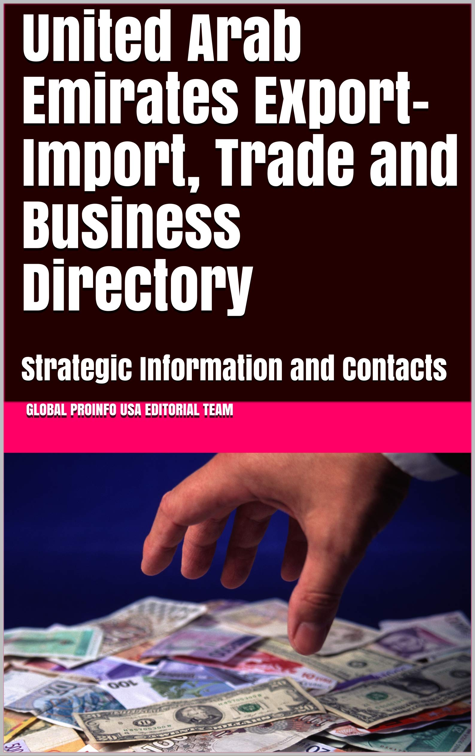 United Arab Emirates Export-Import, Trade and Business Directory : Strategic Information and Contacts (World Export-Import Opportunities Library Book 500)