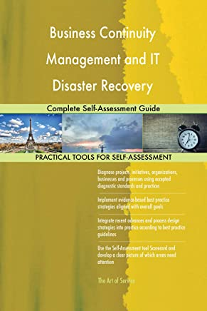 Business Continuity Management and IT Disaster Recovery Management Complete Self-Assessment Guide (English Edition)