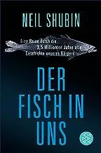 Der Fisch in uns: Eine Reise durch die 3,5 Milliarden Jahre alte Geschichte unseres Körpers (German Edition)